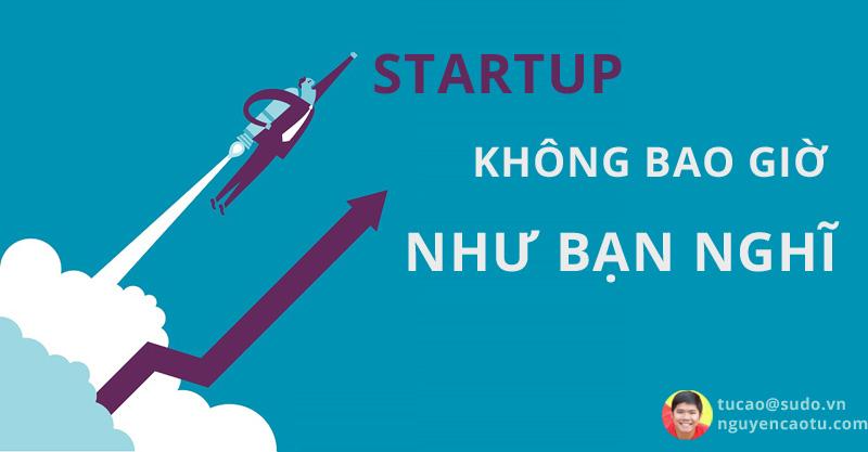 Startup không bao giờ như bạn nghĩ